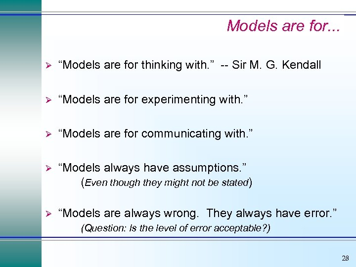 "Models are for. . . Ø ""Models are for thinking with. "" -- Sir"