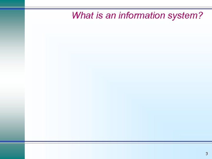 What is an information system? 3