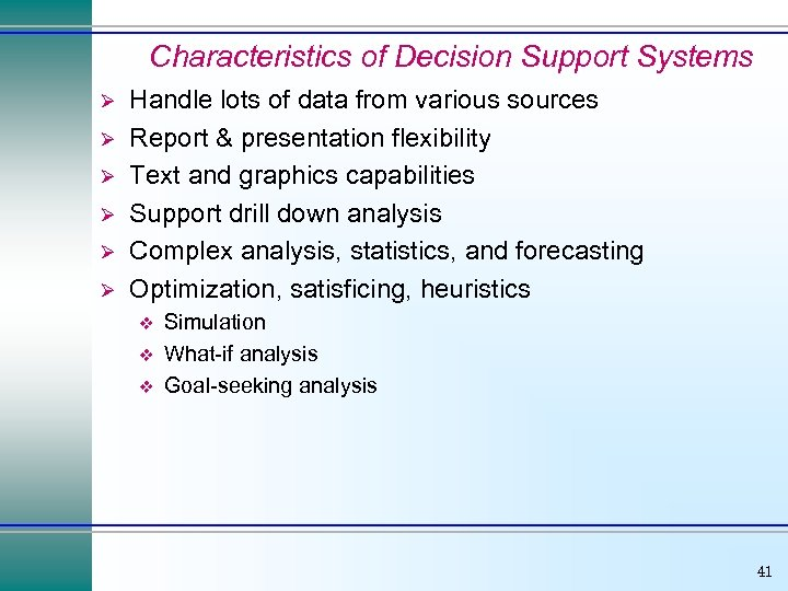 Characteristics of Decision Support Systems Ø Ø Ø Handle lots of data from various