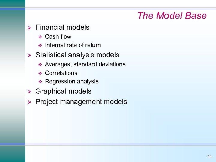 The Model Base Ø Financial models v v Ø Statistical analysis models v v