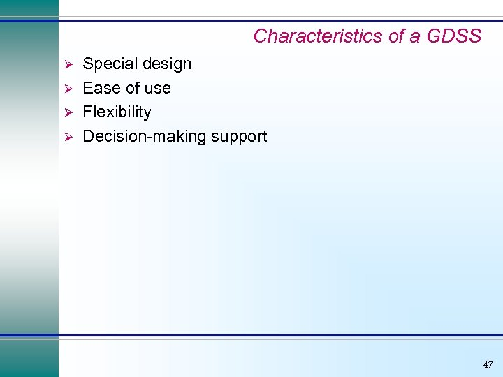 Characteristics of a GDSS Ø Ø Special design Ease of use Flexibility Decision-making support