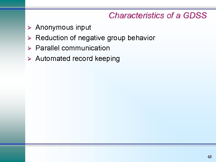 Characteristics of a GDSS Ø Ø Anonymous input Reduction of negative group behavior Parallel
