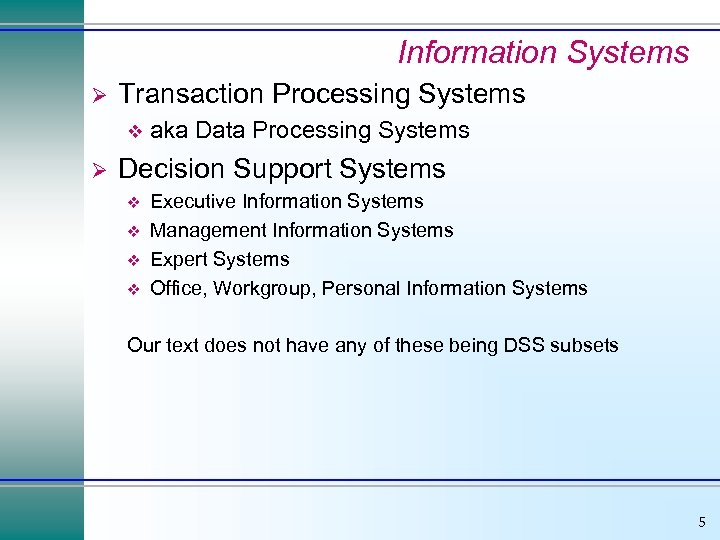 Information Systems Ø Transaction Processing Systems v Ø aka Data Processing Systems Decision Support