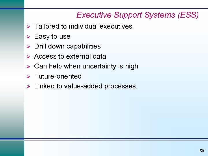 Executive Support Systems (ESS) Ø Ø Ø Ø Tailored to individual executives Easy to