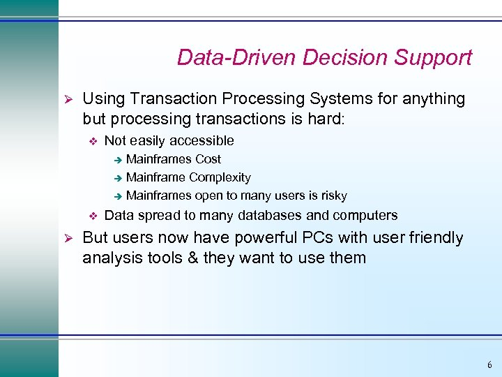 Data-Driven Decision Support Ø Using Transaction Processing Systems for anything but processing transactions is