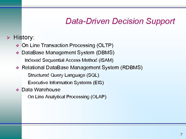 Data-Driven Decision Support Ø History: v v On Line Transaction Processing (OLTP) Data. Base