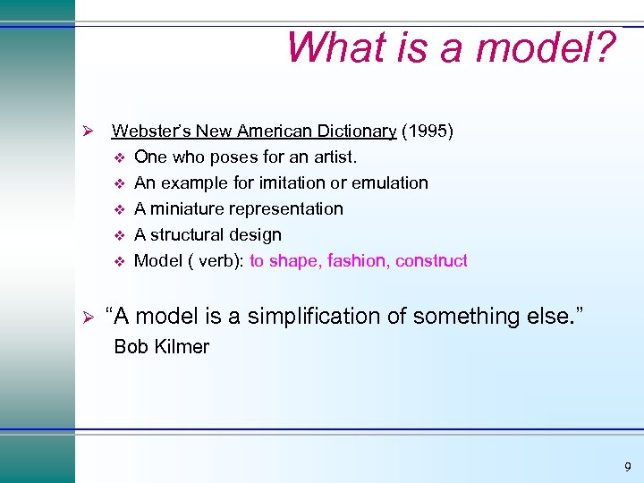 What is a model? Ø Ø Webster's New American Dictionary (1995) v One who