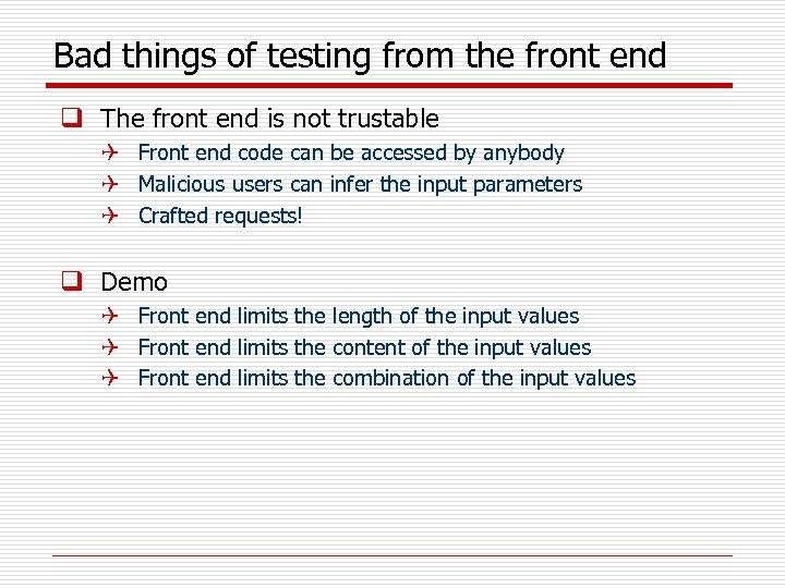 Bad things of testing from the front end q The front end is not
