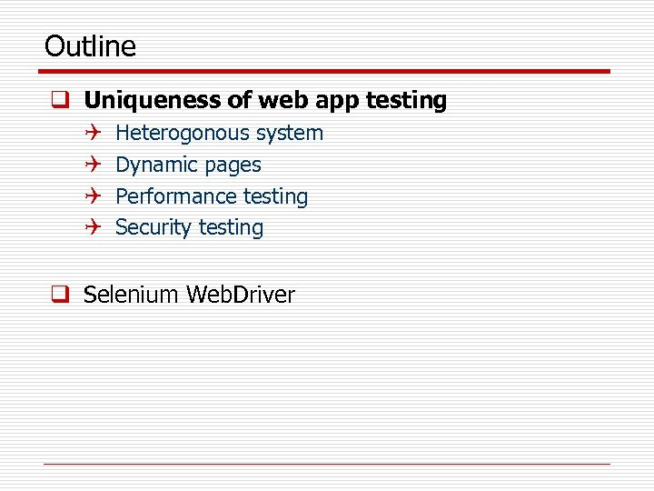 Outline q Uniqueness of web app testing Q Q Heterogonous system Dynamic pages Performance