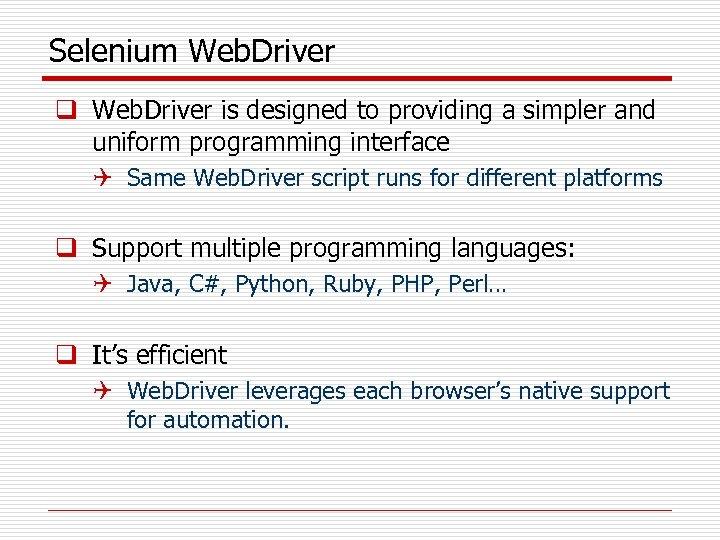 Selenium Web. Driver q Web. Driver is designed to providing a simpler and uniform