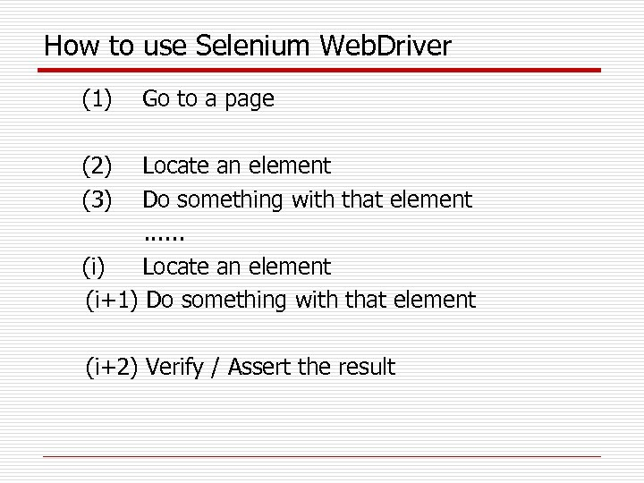 How to use Selenium Web. Driver (1) Go to a page (2) Locate an