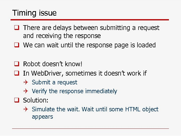 Timing issue q There are delays between submitting a request and receiving the response