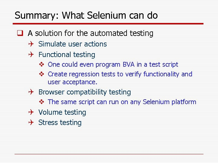 Summary: What Selenium can do q A solution for the automated testing Q Simulate