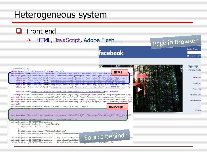 Heterogeneous system q Front end Q HTML, Java. Script, Adobe Flash…… HTML Java. Script