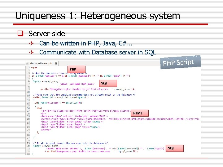 Uniqueness 1: Heterogeneous system q Server side Q Can be written in PHP, Java,