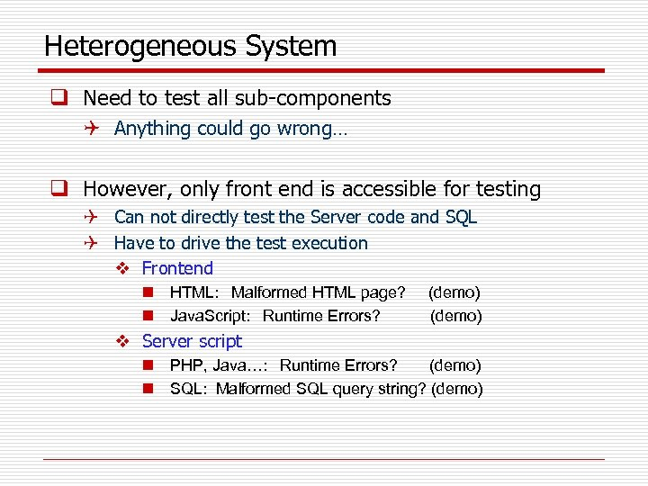 Heterogeneous System q Need to test all sub-components Q Anything could go wrong… q