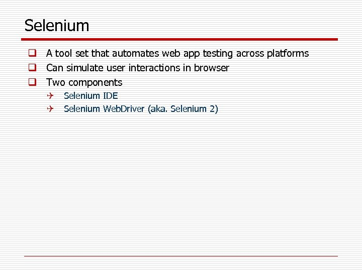 Selenium q A tool set that automates web app testing across platforms q Can