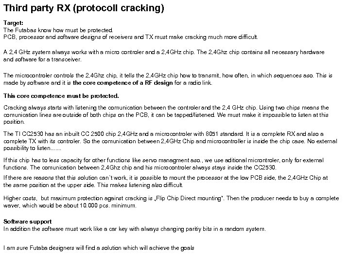Third party RX (protocoll cracking) Target: The Futabas know how must be protected. PCB,