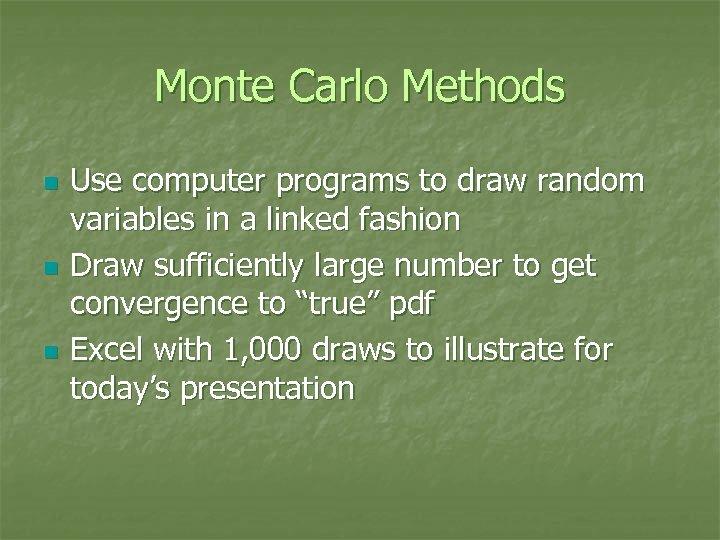 Monte Carlo Methods n n n Use computer programs to draw random variables in