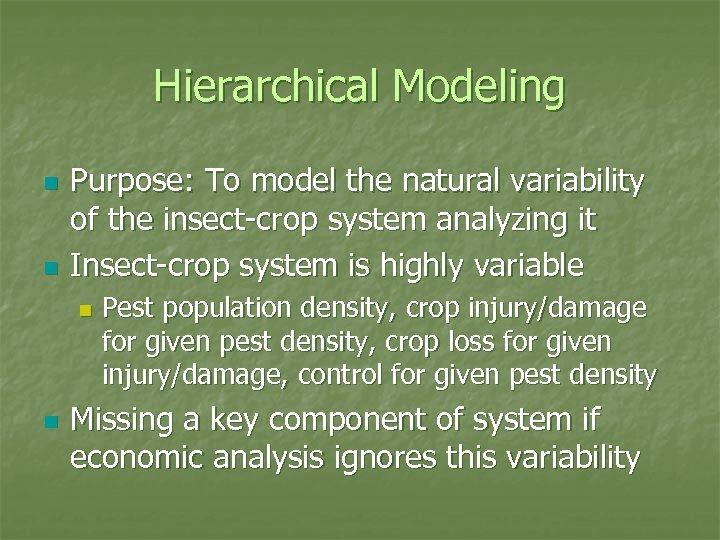 Hierarchical Modeling n n Purpose: To model the natural variability of the insect-crop system