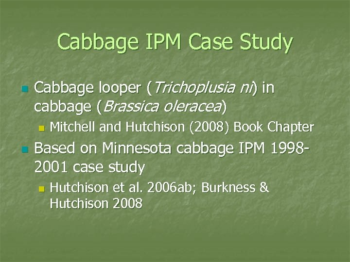 Cabbage IPM Case Study n Cabbage looper (Trichoplusia ni) in cabbage (Brassica oleracea) n