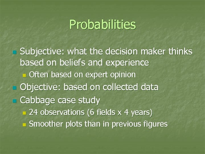 Probabilities n Subjective: what the decision maker thinks based on beliefs and experience n