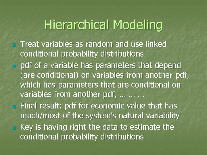 Hierarchical Modeling n n Treat variables as random and use linked conditional probability distributions