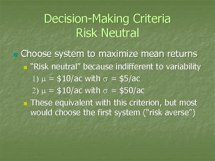 """Decision-Making Criteria Risk Neutral n Choose system to maximize mean returns """"Risk neutral"""" because"""