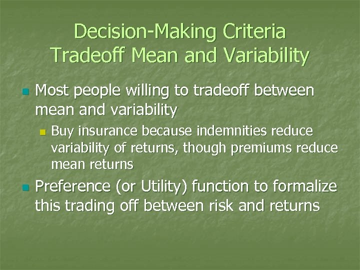 Decision-Making Criteria Tradeoff Mean and Variability n Most people willing to tradeoff between mean