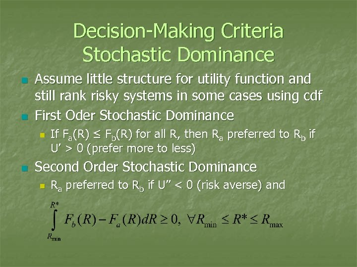 Decision-Making Criteria Stochastic Dominance n n Assume little structure for utility function and still