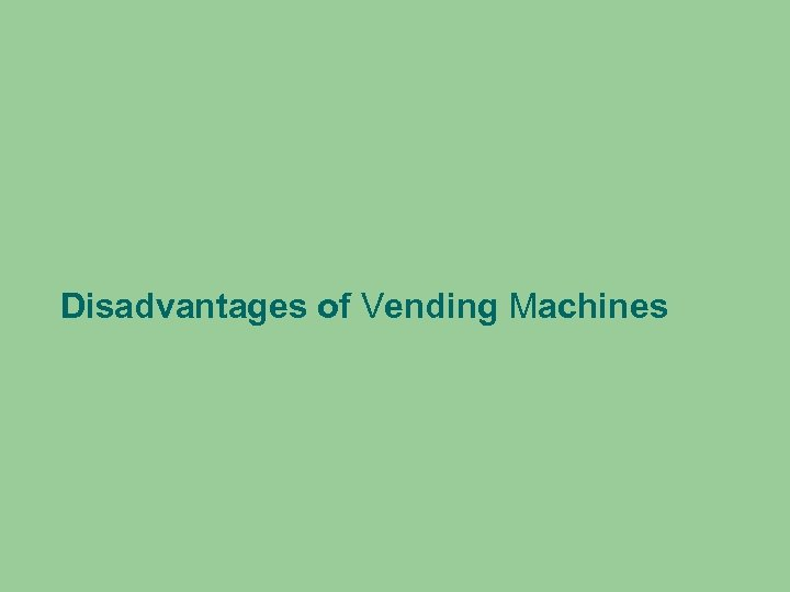 Disadvantages of Vending Machines