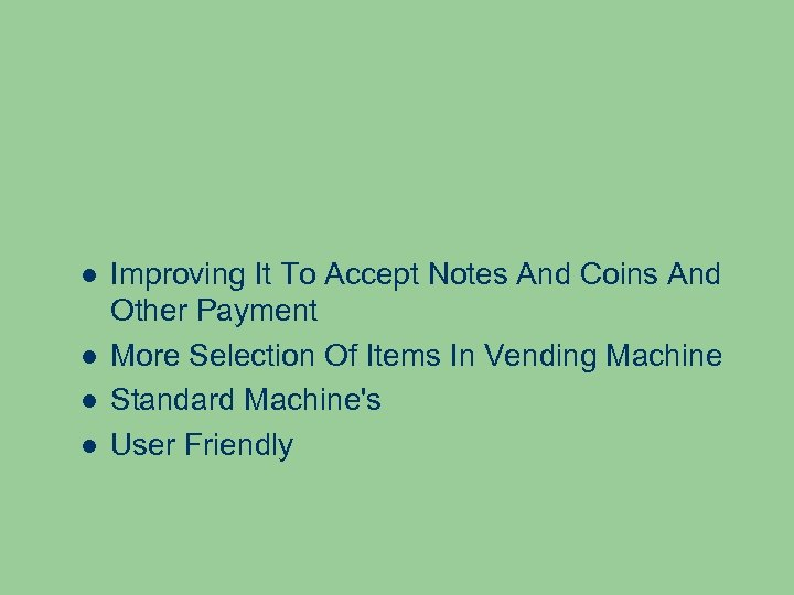 Improving It To Accept Notes And Coins And Other Payment More Selection Of
