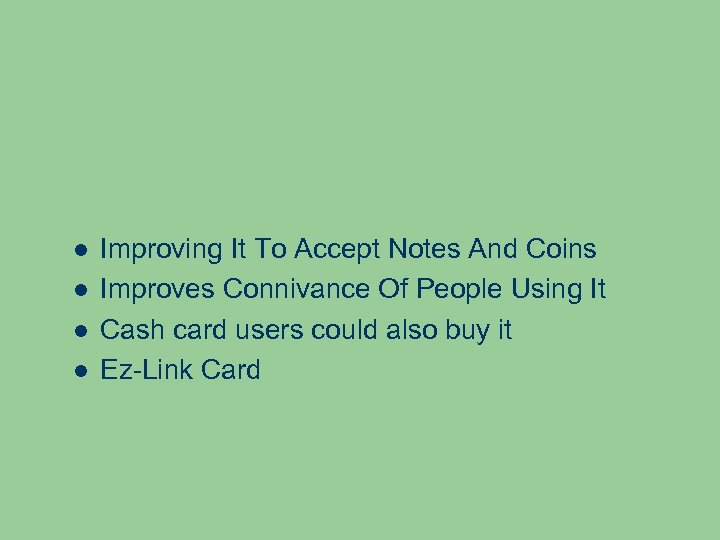 Improving It To Accept Notes And Coins Improves Connivance Of People Using It