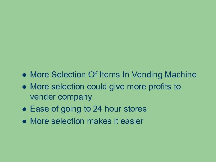 More Selection Of Items In Vending Machine More selection could give more profits