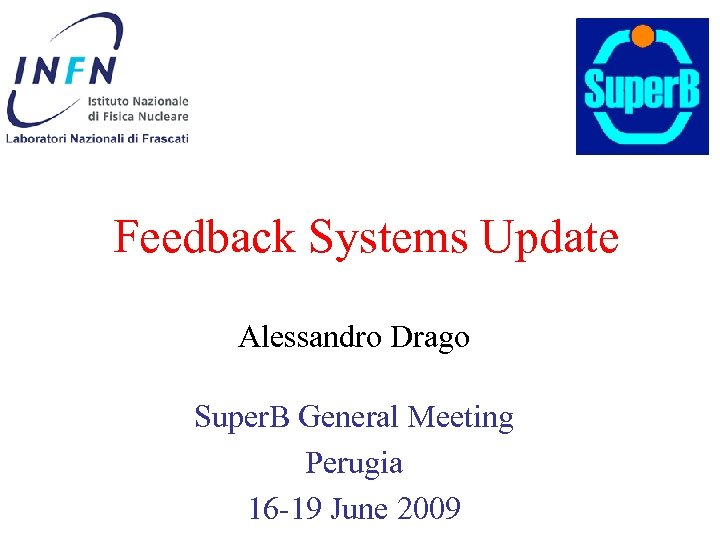 Feedback Systems Update Alessandro Drago Super. B General Meeting Perugia 16 -19 June 2009