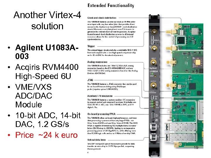 Another Virtex-4 solution • Agilent U 1083 A 003 • Acqiris RVM 4400 High-Speed