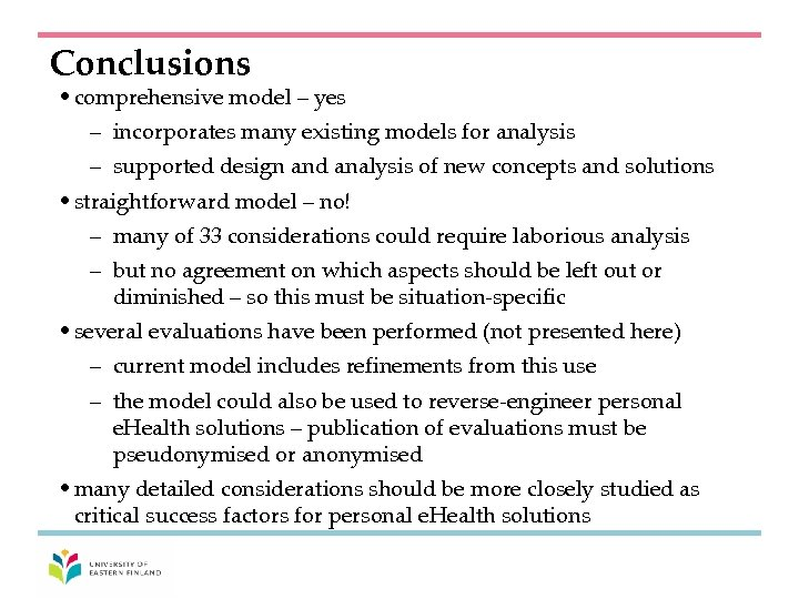 Conclusions • comprehensive model – yes – incorporates many existing models for analysis –