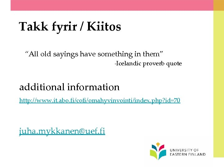 "Takk fyrir / Kiitos ""All old sayings have something in them"" -Icelandic proverb quote"