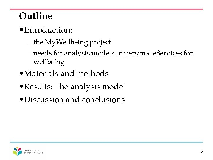 Outline • Introduction: – the My. Wellbeing project – needs for analysis models of