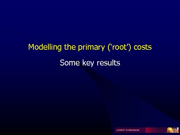 Modelling the primary ('root') costs Some key results