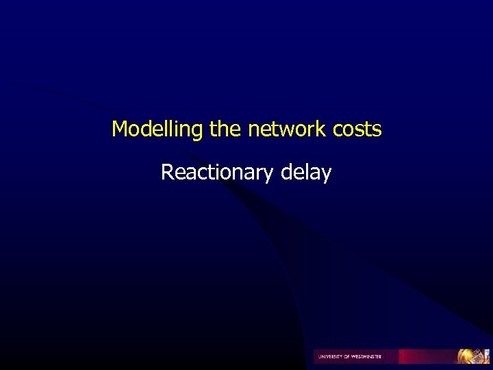 Modelling the network costs Reactionary delay
