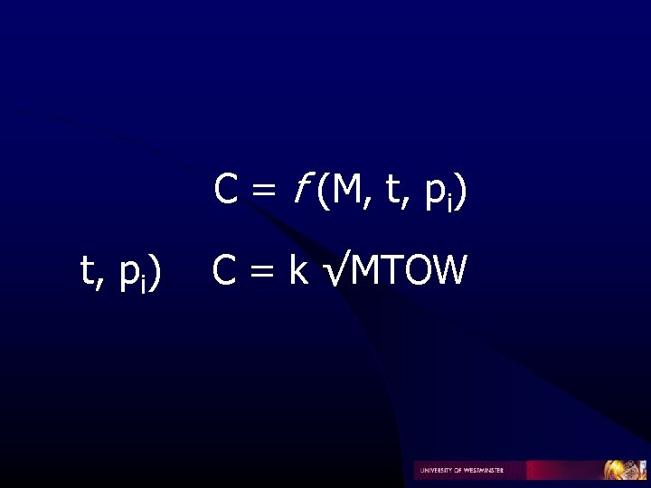 C = f (M, t, pi) C = k √MTOW