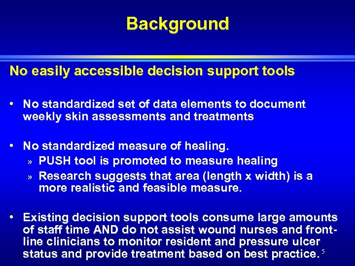 Background No easily accessible decision support tools • No standardized set of data elements