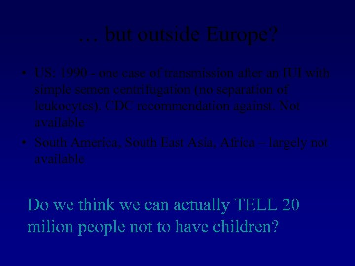… but outside Europe? • US: 1990 - one case of transmission after an