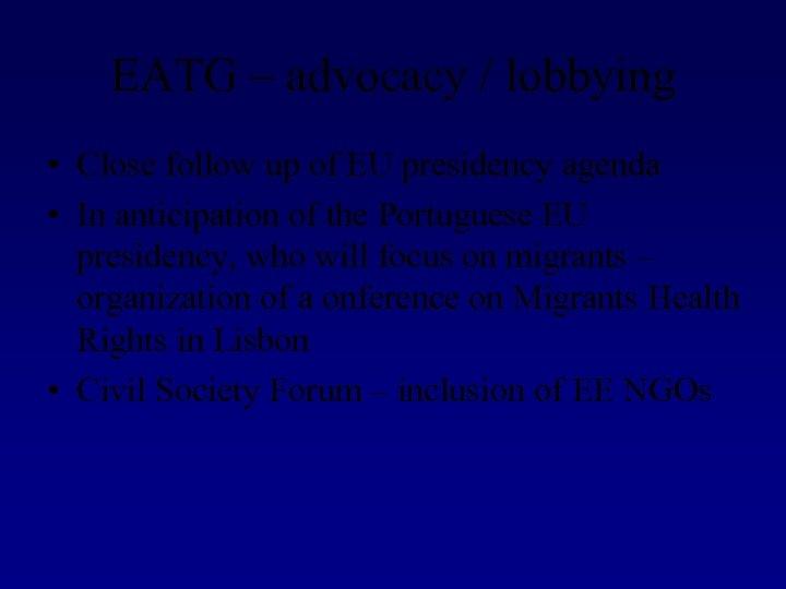 EATG – advocacy / lobbying • Close follow up of EU presidency agenda •