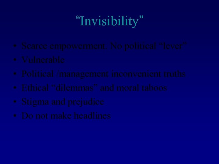 """""""Invisibility"""" • • • Scarce empowerment. No political """"lever"""" Vulnerable Political /management inconvenient truths"""