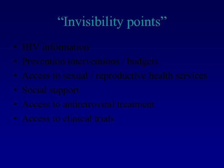 """""""Invisibility points"""" • • • HIV information Prevention interventions / budgets Access to sexual"""