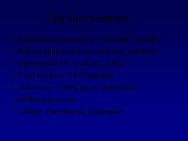 """Our Interventions… • • Information targeted to """"invisible"""" groups Patient education tools (website, printed)"""