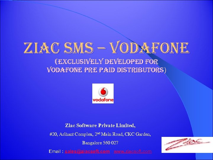 Ziac s. Ms – vodafone (exclusively developed for vodafone pre paid distributors) Ziac Software