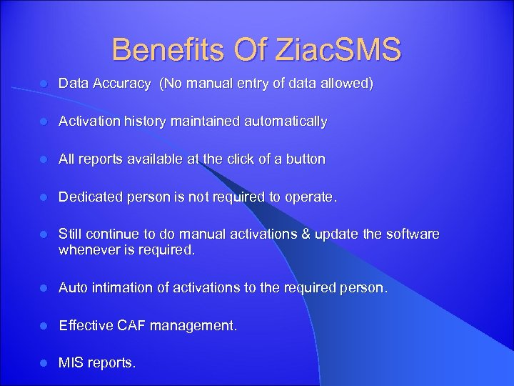 Benefits Of Ziac. SMS l Data Accuracy (No manual entry of data allowed) l